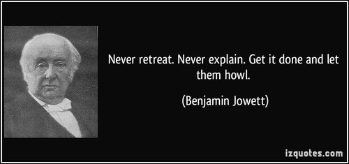 Quote never retreat never explain get it done and let them howl benjamin jowett 97467