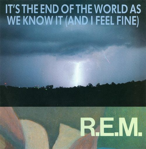 Rem its the end of the world as we know it and i feel fine irs