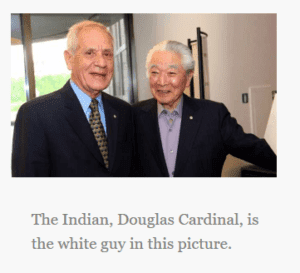 The Indian, Douglas Cardinal, is the white guy in this picture. (Also pictured, Japanese-Canadian Raymond Moriyama)